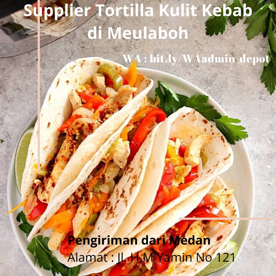 Supplier Tortilla Kulit Kebab di Meulaboh