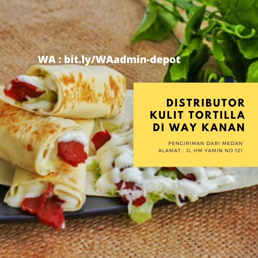 Distributor Kulit Tortilla di Way Kanan